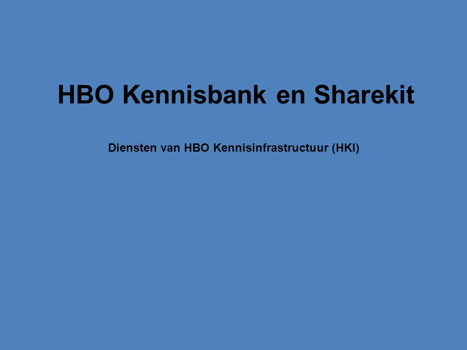 HBO Kennisbank en Sharekit Diensten van HBO Kennisinfrastructuur (HKI)