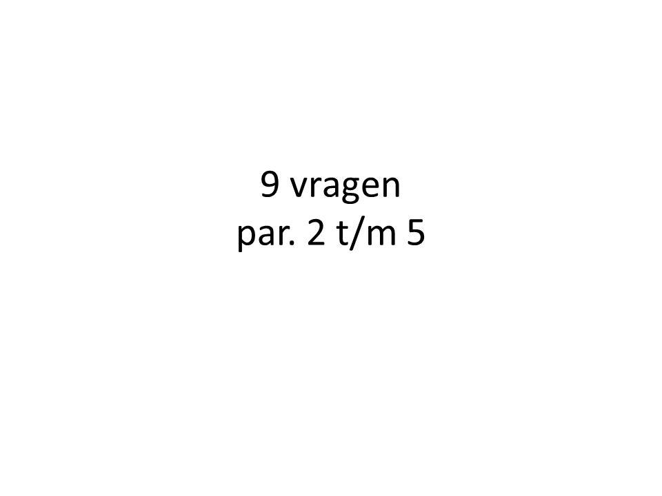 9 vragen par. 2 t/m 5