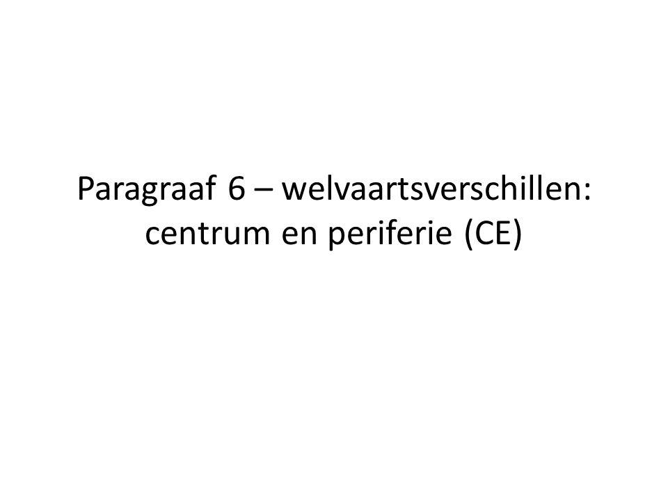 Paragraaf 6 – welvaartsverschillen: centrum en periferie (CE)