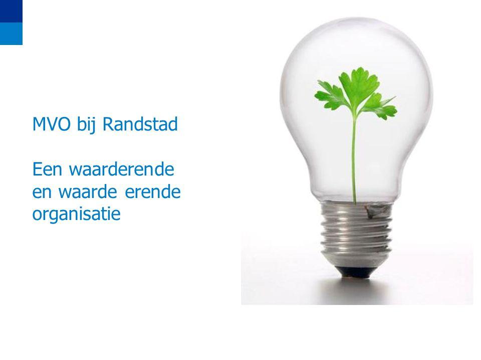 MVO bij Randstad Een waarderende en waarde erende organisatie