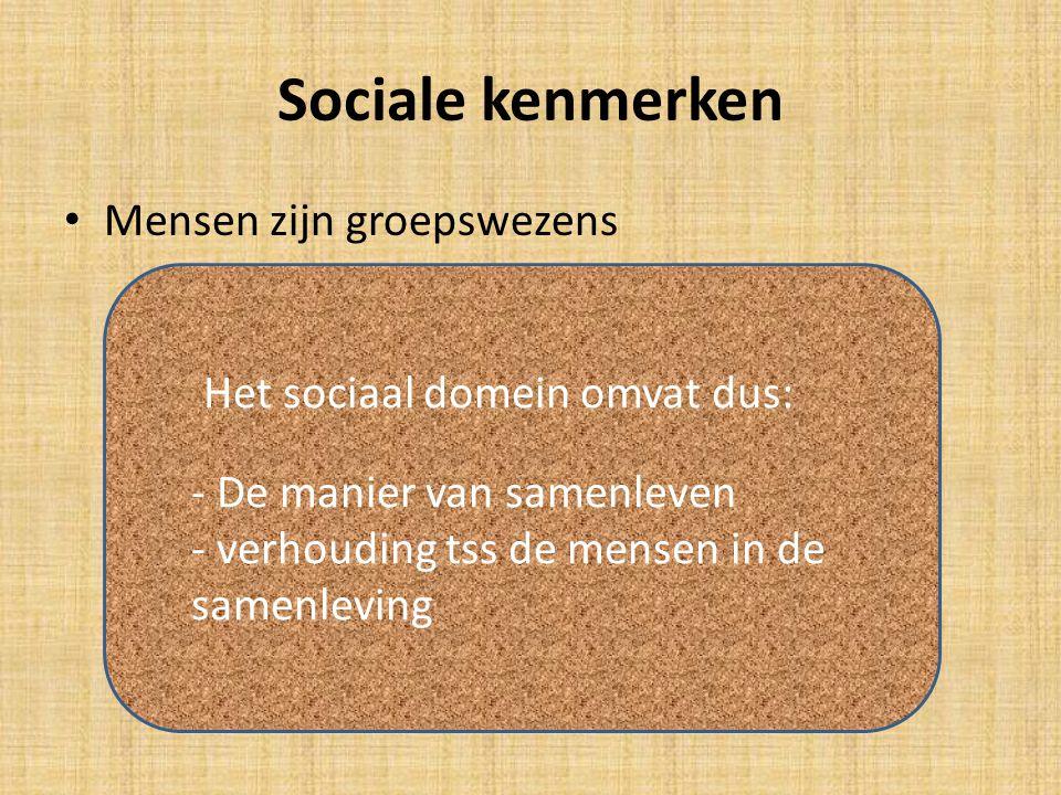 Sociale kenmerken Mensen zijn groepswezens