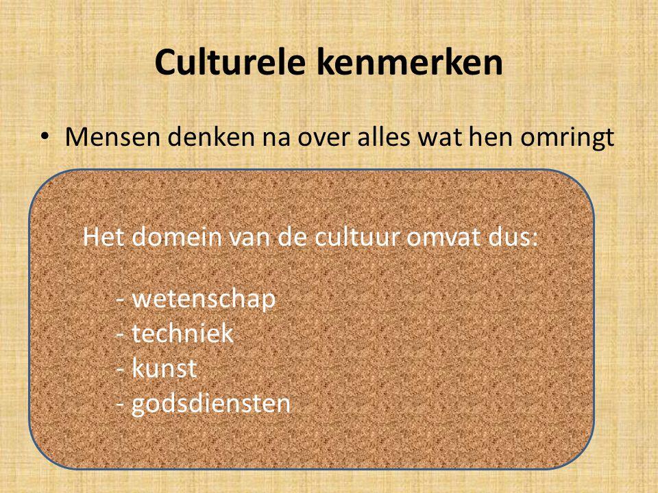 Culturele kenmerken Mensen denken na over alles wat hen omringt