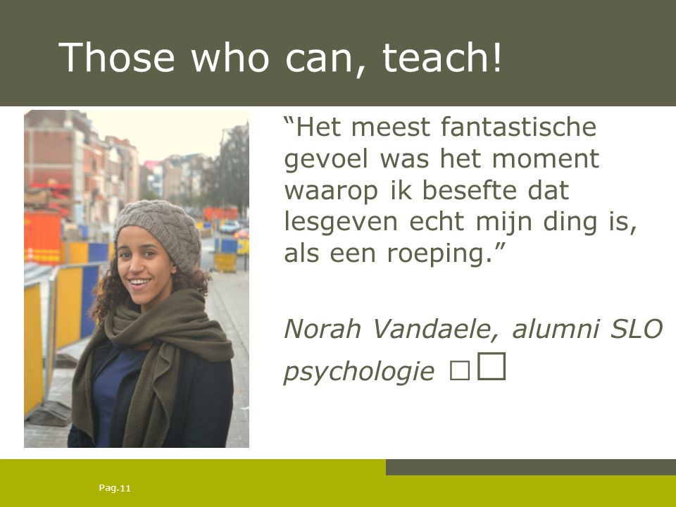 Those who can, teach! Het meest fantastische gevoel was het moment waarop ik besefte dat lesgeven echt mijn ding is, als een roeping.