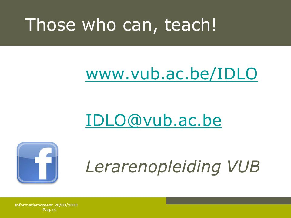 Those who can, teach! www.vub.ac.be/IDLO IDLO@vub.ac.be