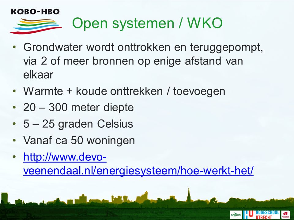 Open systemen / WKO Grondwater wordt onttrokken en teruggepompt, via 2 of meer bronnen op enige afstand van elkaar.