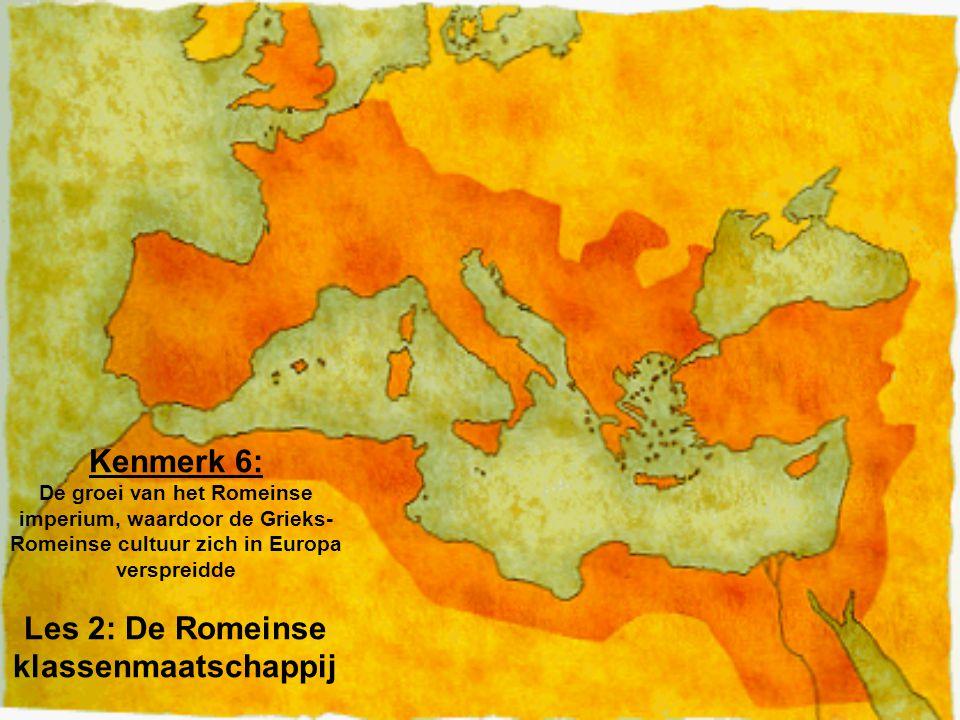 Kenmerk 6: De groei van het Romeinse imperium, waardoor de Grieks-Romeinse cultuur zich in Europa verspreidde Les 2: De Romeinse klassenmaatschappij