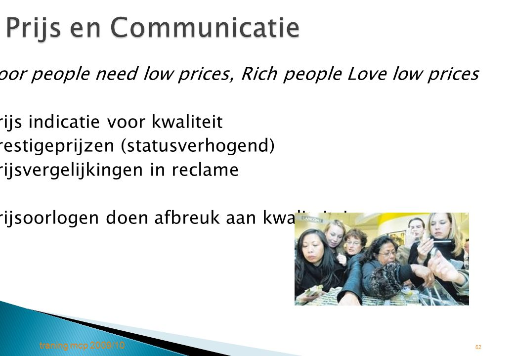 Prijs en Communicatie Poor people need low prices, Rich people Love low prices. Prijs indicatie voor kwaliteit.