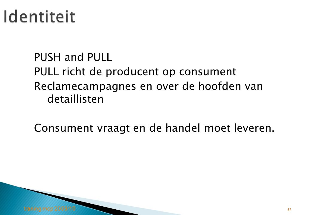Identiteit PUSH and PULL PULL richt de producent op consument