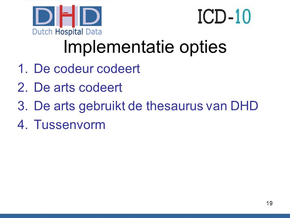 Implementatie opties De codeur codeert De arts codeert