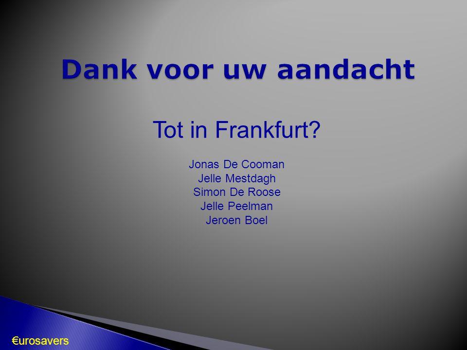 Dank voor uw aandacht Tot in Frankfurt Jonas De Cooman Jelle Mestdagh