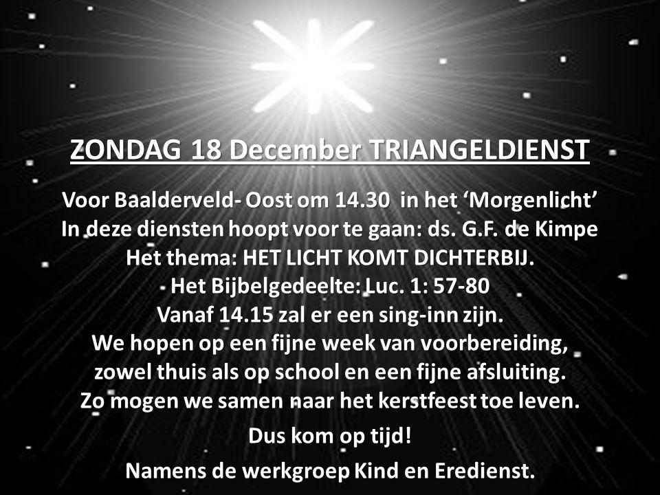 ZONDAG 18 December TRIANGELDIENST Voor Baalderveld- Oost om 14