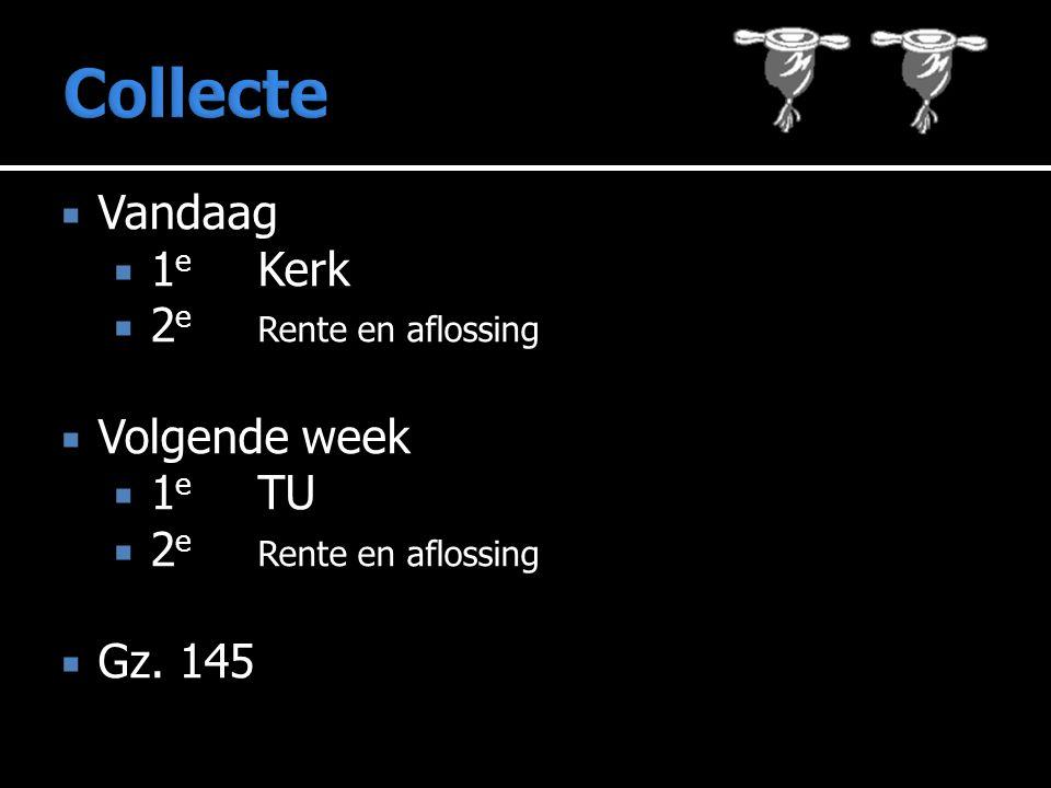 Collecte Vandaag 1e Kerk 2e Rente en aflossing Volgende week 1e TU