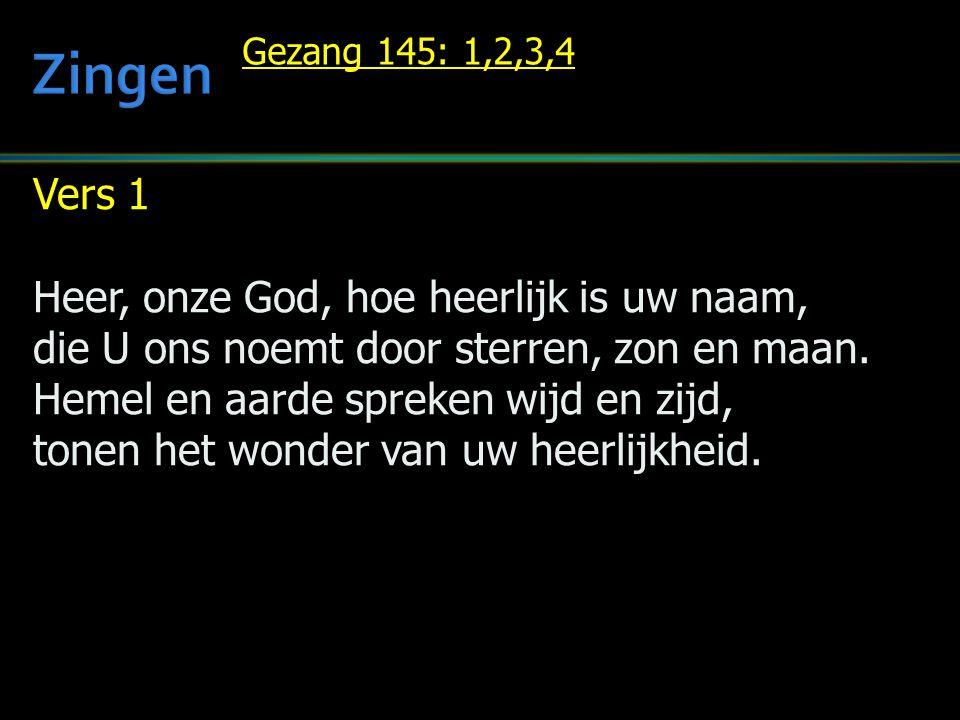Zingen Vers 1 Heer, onze God, hoe heerlijk is uw naam,