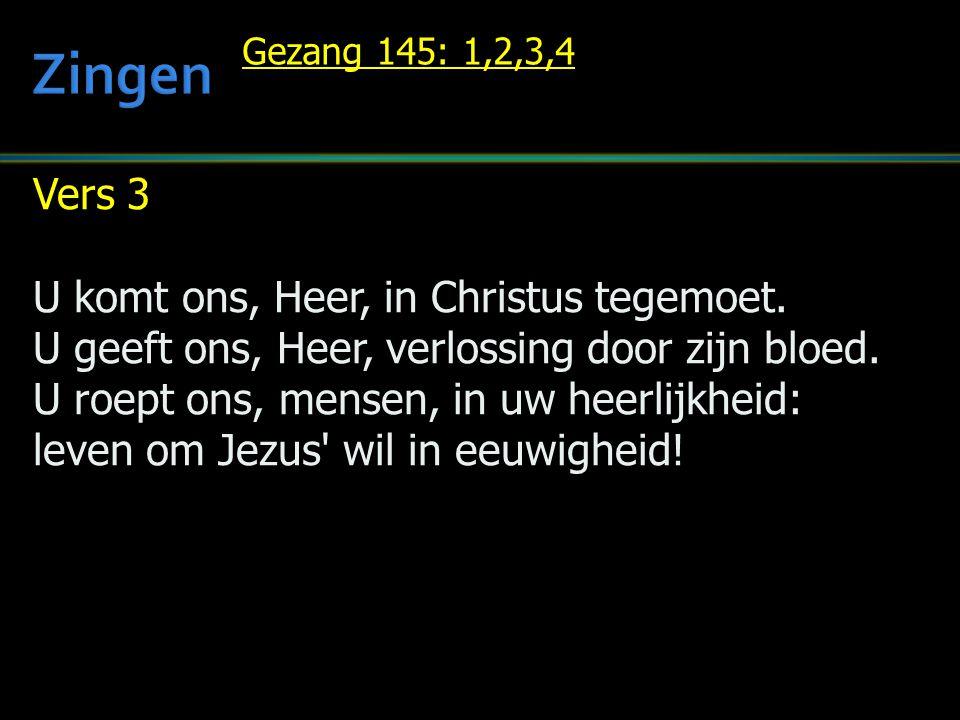Zingen Vers 3 U komt ons, Heer, in Christus tegemoet.