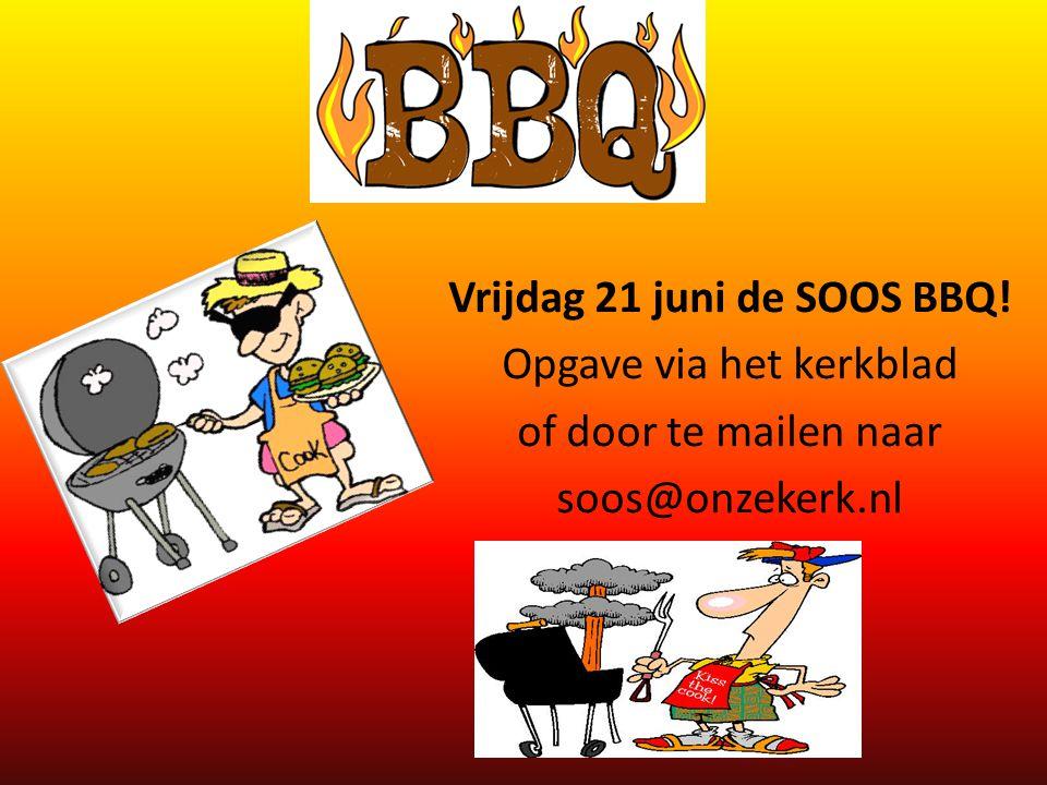 Vrijdag 21 juni de SOOS BBQ!