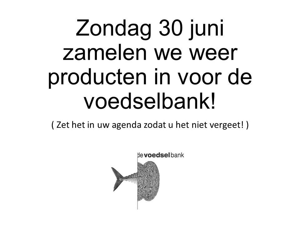 Zondag 30 juni zamelen we weer producten in voor de voedselbank!
