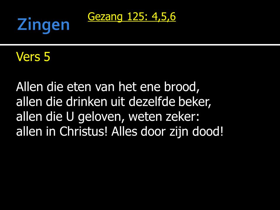Zingen Gezang 125: 4,5,6.
