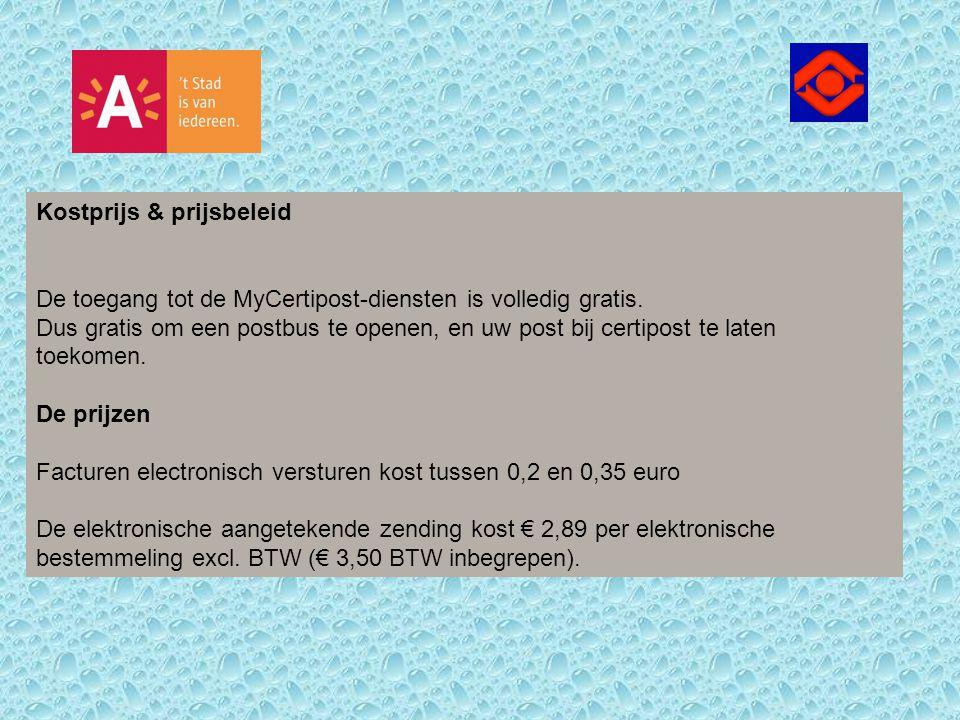 Kostprijs & prijsbeleid De toegang tot de MyCertipost-diensten is volledig gratis.