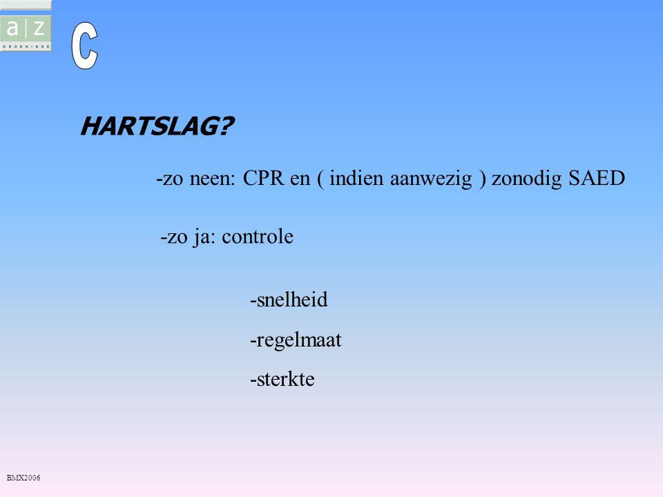C HARTSLAG -zo neen: CPR en ( indien aanwezig ) zonodig SAED