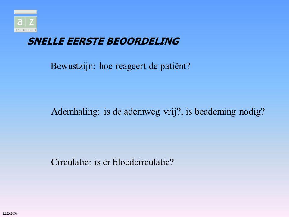 SNELLE EERSTE BEOORDELING Bewustzijn: hoe reageert de patiënt