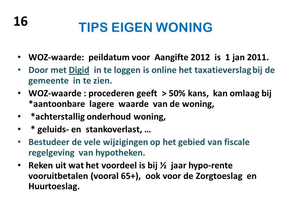 16 TIPS EIGEN WONING. WOZ-waarde: peildatum voor Aangifte 2012 is 1 jan 2011.