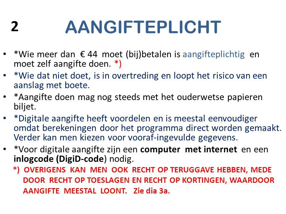 AANGIFTEPLICHT 2. *Wie meer dan € 44 moet (bij)betalen is aangifteplichtig en moet zelf aangifte doen. *)