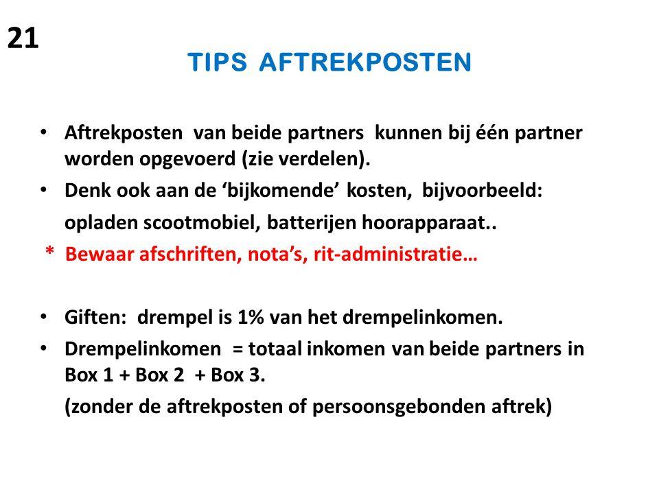 21 TIPS AFTREKPOSTEN. Aftrekposten van beide partners kunnen bij één partner worden opgevoerd (zie verdelen).