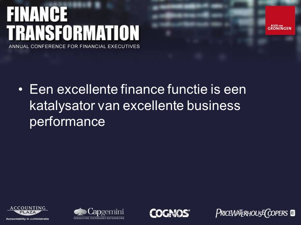 Een excellente finance functie is een katalysator van excellente business performance