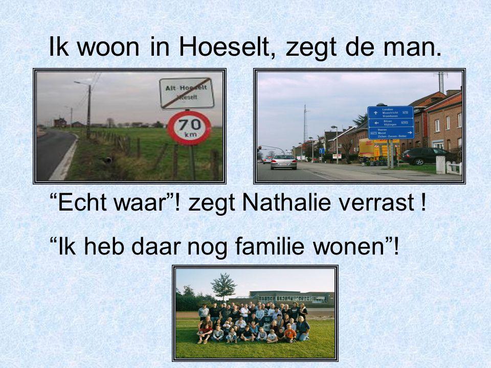 Ik woon in Hoeselt, zegt de man.