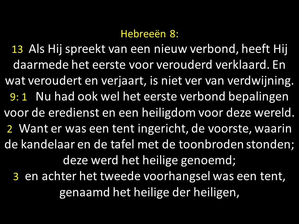 Hebreeën 8: 13 Als Hij spreekt van een nieuw verbond, heeft Hij daarmede het eerste voor verouderd verklaard.