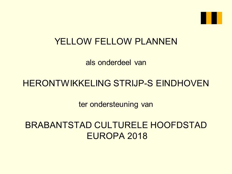 YELLOW FELLOW PLANNEN als onderdeel van HERONTWIKKELING STRIJP-S EINDHOVEN ter ondersteuning van BRABANTSTAD CULTURELE HOOFDSTAD EUROPA 2018