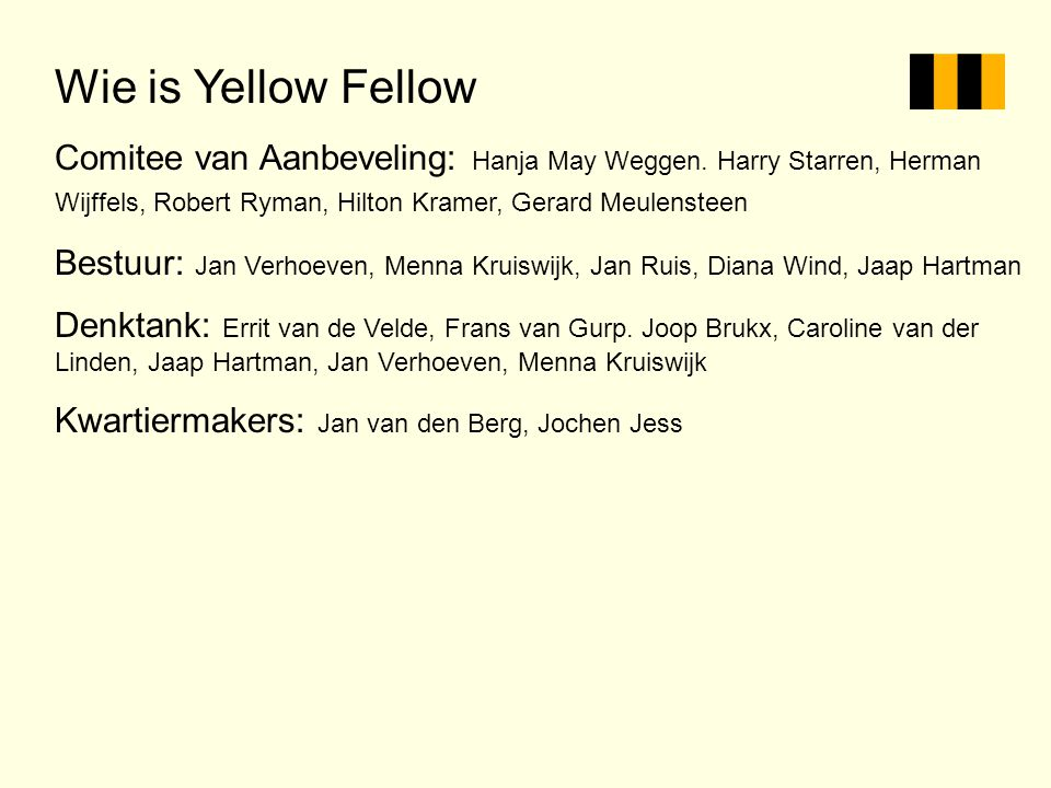 Wie is Yellow Fellow Comitee van Aanbeveling: Hanja May Weggen. Harry Starren, Herman Wijffels, Robert Ryman, Hilton Kramer, Gerard Meulensteen.