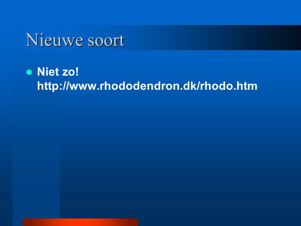 Nieuwe soort Niet zo! http://www.rhododendron.dk/rhodo.htm