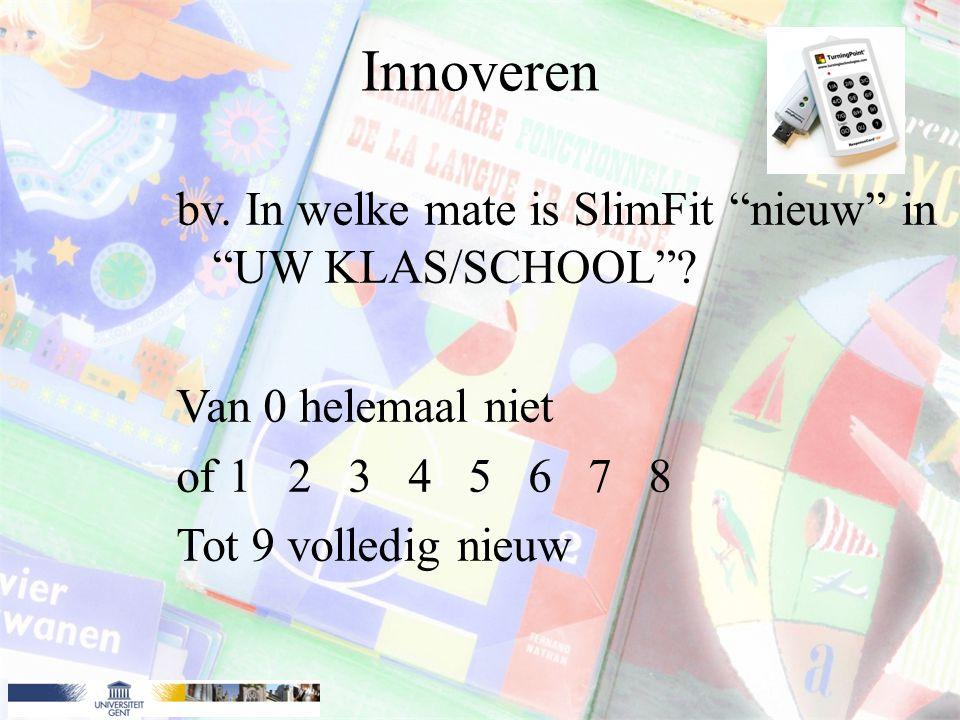Innoveren bv. In welke mate is SlimFit nieuw in UW KLAS/SCHOOL