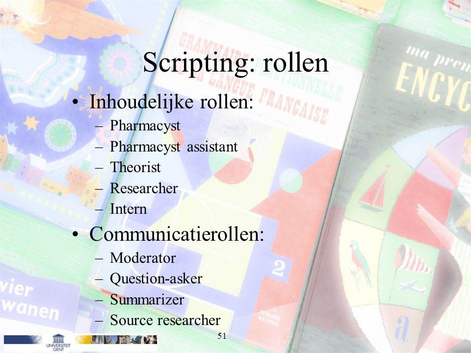 Scripting: rollen Inhoudelijke rollen: Communicatierollen: Pharmacyst