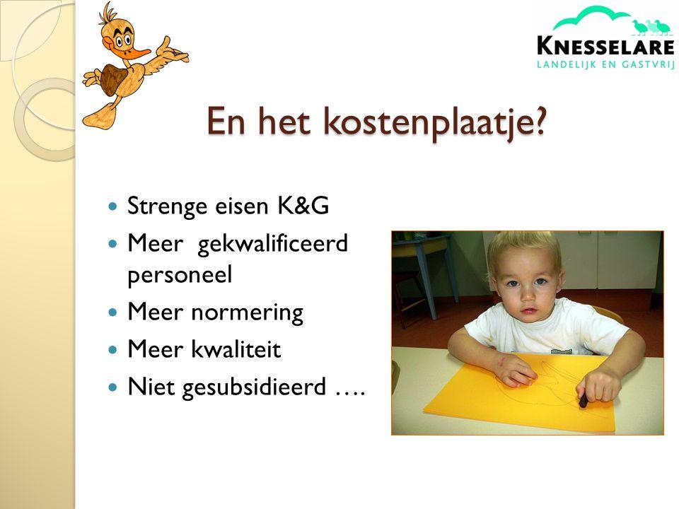En het kostenplaatje Strenge eisen K&G Meer gekwalificeerd personeel