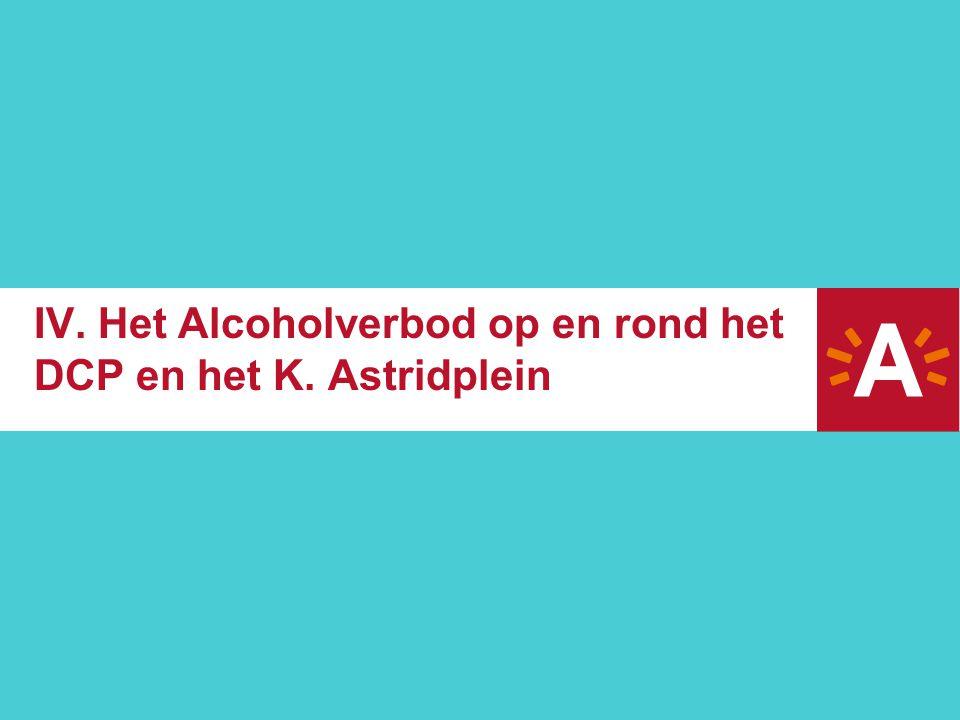 IV. Het Alcoholverbod op en rond het DCP en het K. Astridplein