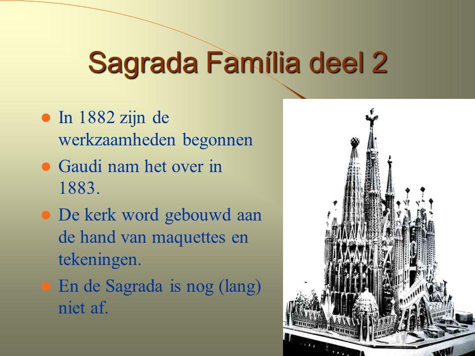 Sagrada Família deel 2 In 1882 zijn de werkzaamheden begonnen