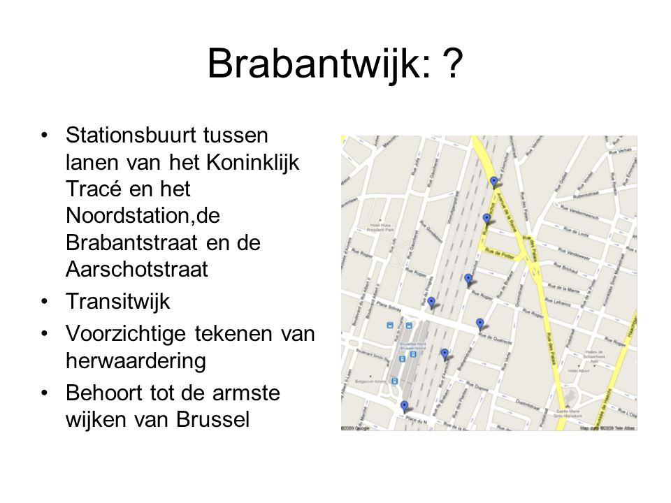 Brabantwijk: Stationsbuurt tussen lanen van het Koninklijk Tracé en het Noordstation,de Brabantstraat en de Aarschotstraat.