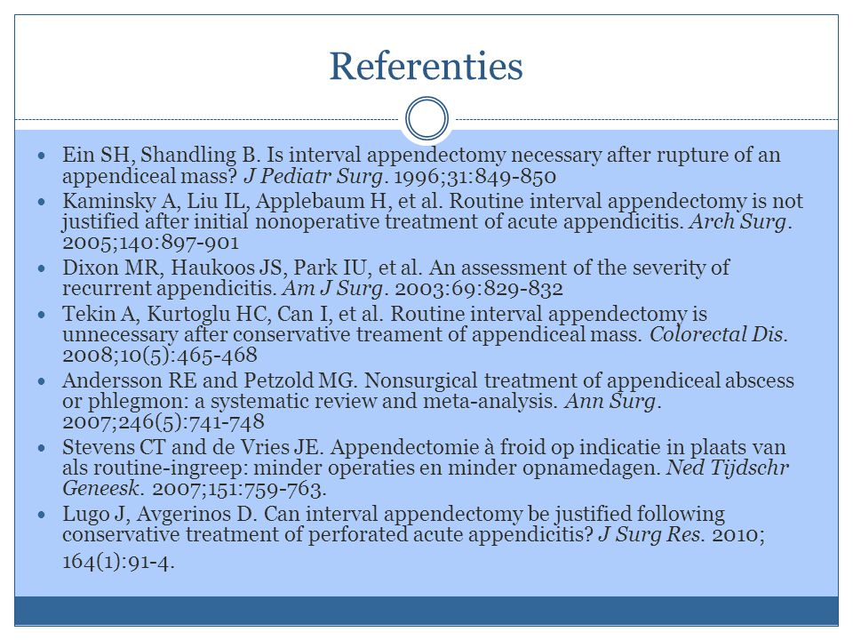 Referenties Ein SH, Shandling B. Is interval appendectomy necessary after rupture of an appendiceal mass J Pediatr Surg. 1996;31: