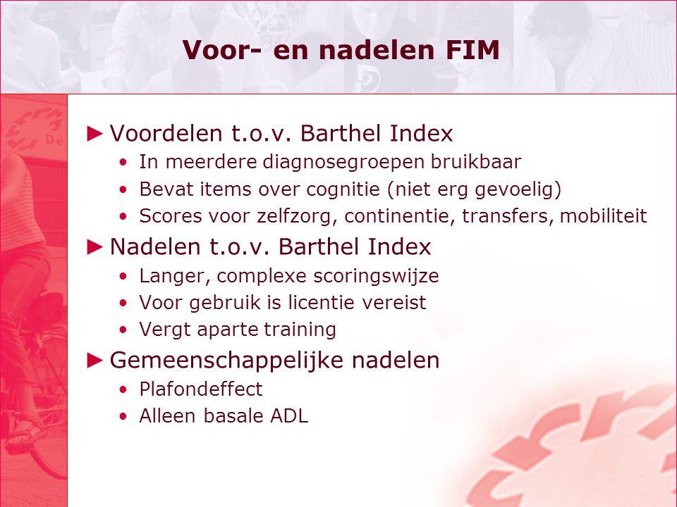 Voor- en nadelen FIM Voordelen t.o.v. Barthel Index