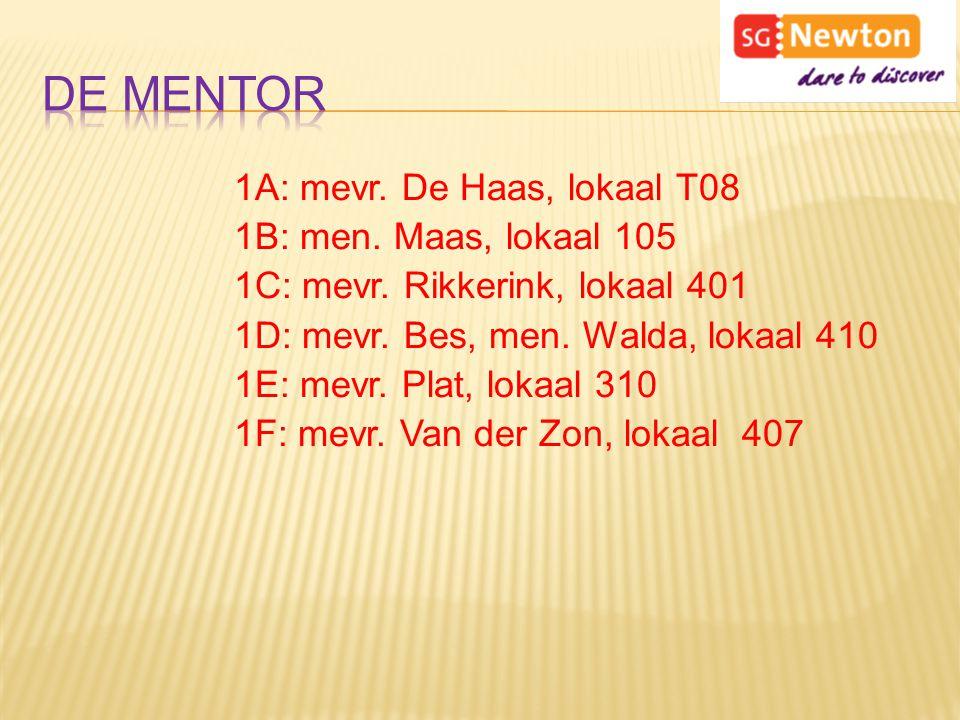De mentor 1A: mevr. De Haas, lokaal T08 1B: men. Maas, lokaal 105