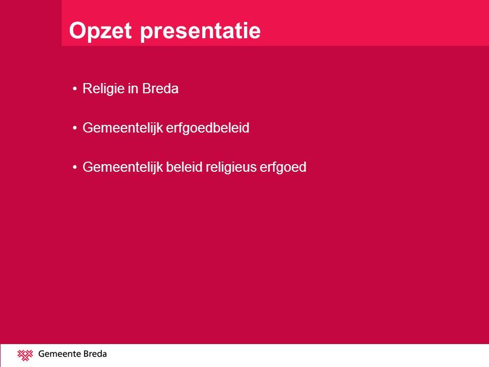 Opzet presentatie Religie in Breda Gemeentelijk erfgoedbeleid