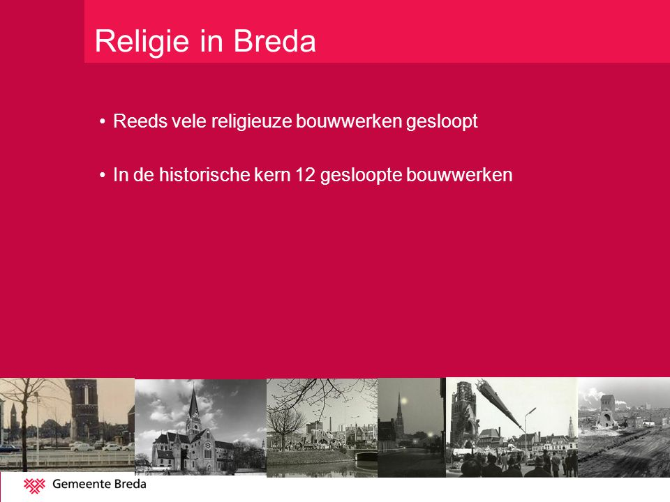 Religie in Breda Reeds vele religieuze bouwwerken gesloopt