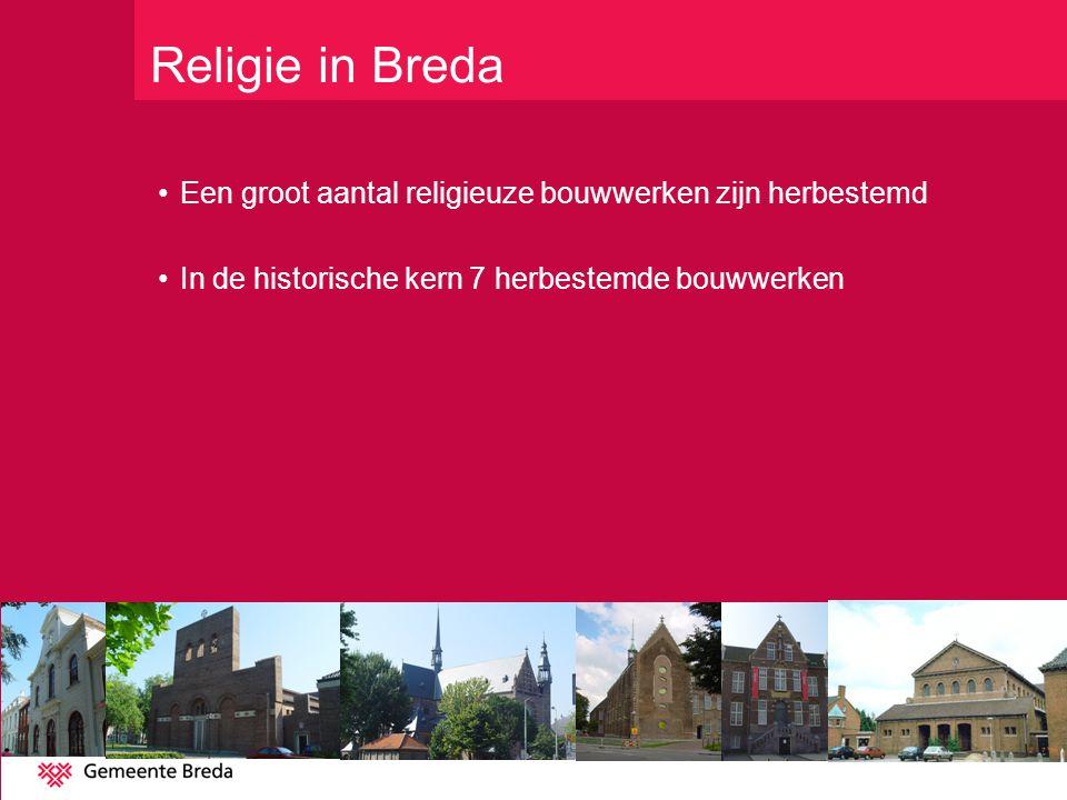 Religie in Breda Een groot aantal religieuze bouwwerken zijn herbestemd.