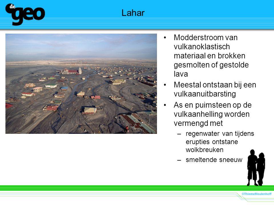 Lahar Modderstroom van vulkanoklastisch materiaal en brokken gesmolten of gestolde lava. Meestal ontstaan bij een vulkaanuitbarsting.
