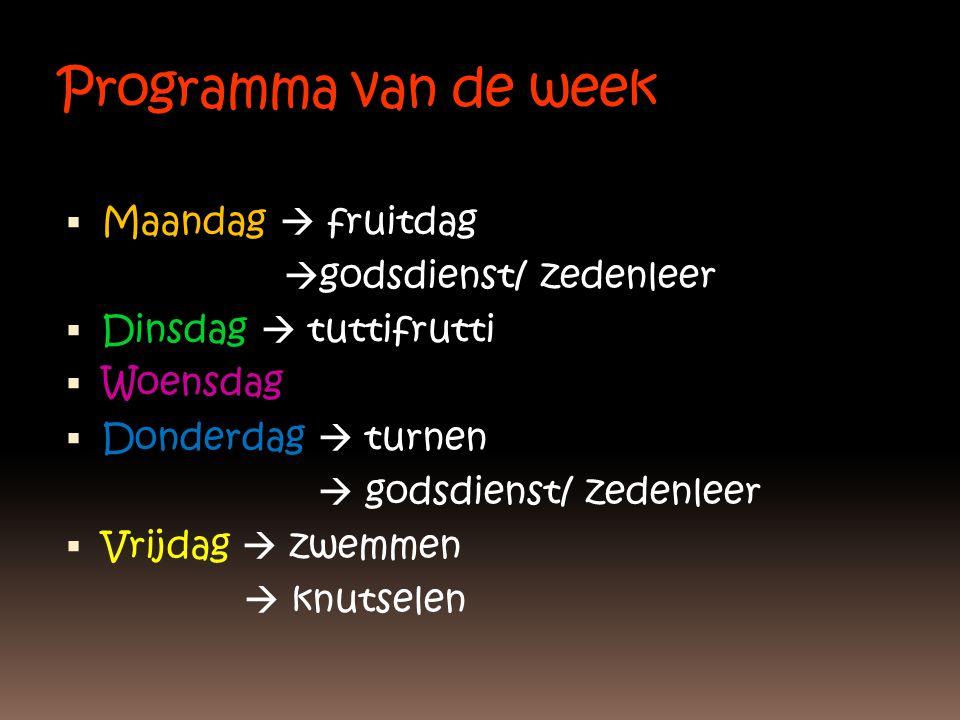 Programma van de week Maandag  fruitdag godsdienst/ zedenleer