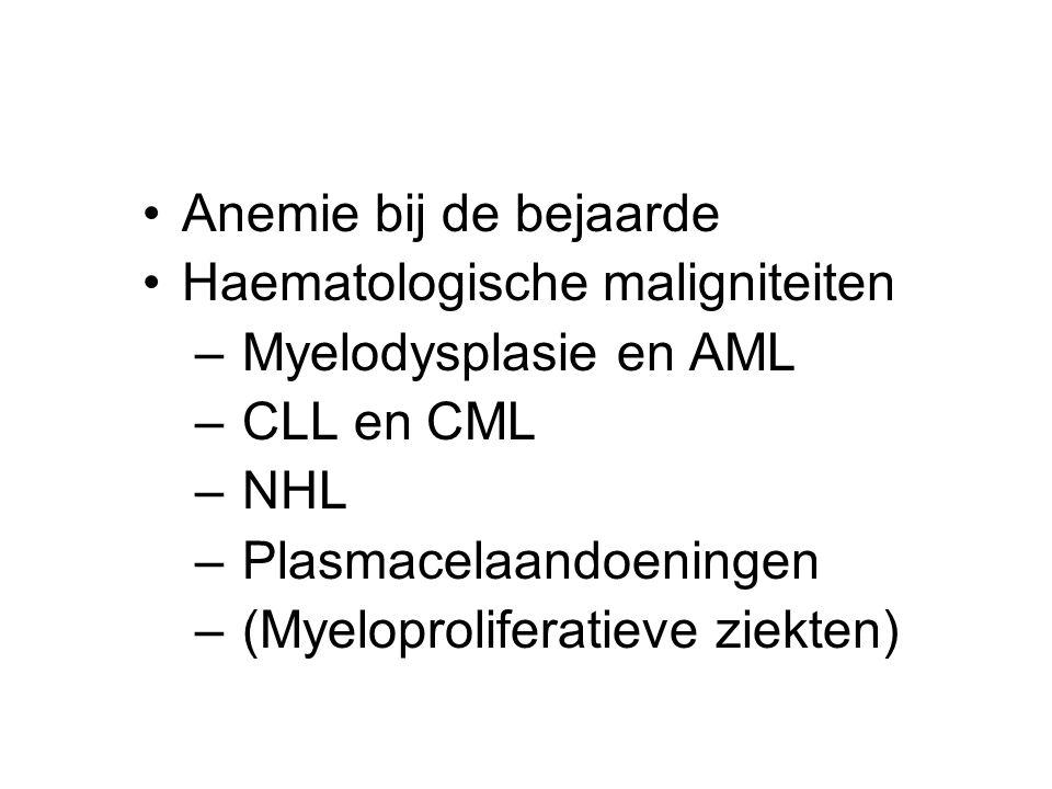 Anemie bij de bejaarde Haematologische maligniteiten. Myelodysplasie en AML. CLL en CML. NHL. Plasmacelaandoeningen.