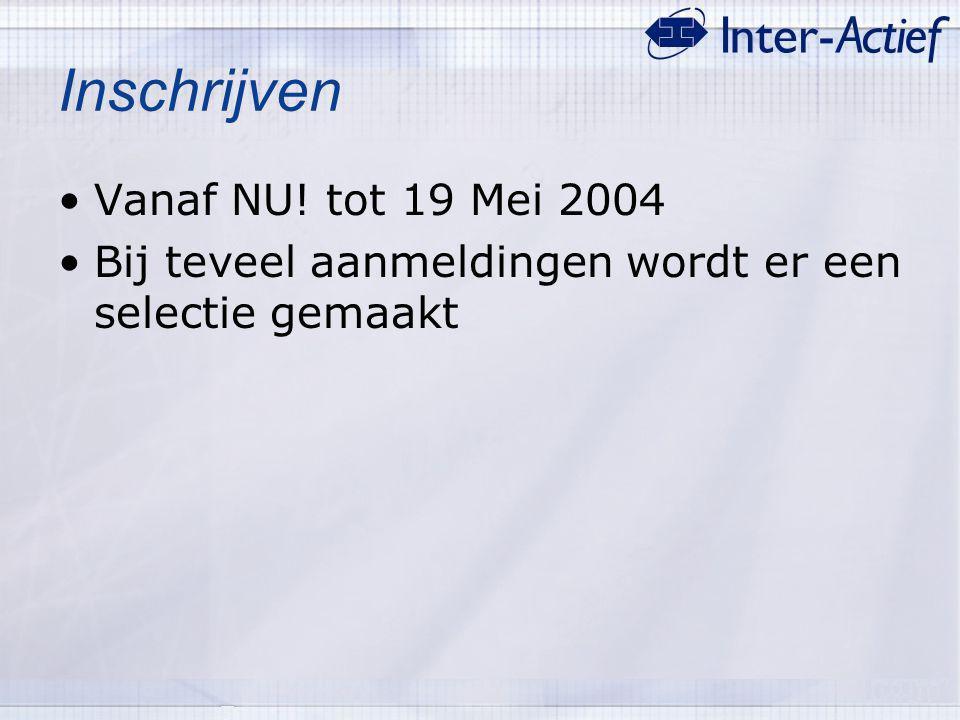 Inschrijven Vanaf NU! tot 19 Mei 2004