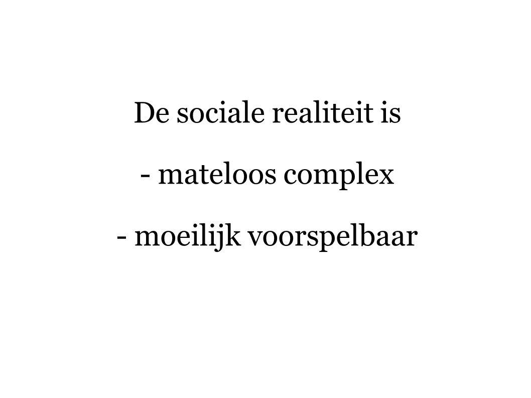 De sociale realiteit is - mateloos complex - moeilijk voorspelbaar